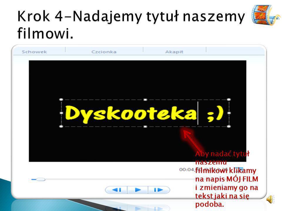 Aby nadać tytuł naszemu filmikowi klikamy na napis MÓJ FILM i zmieniamy go na tekst jaki na się podoba.