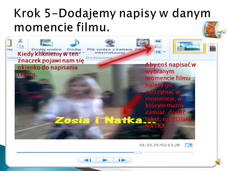 Aby coś napisać w wybranym momencie filmu należy go zatrzymać w momencie, w którym mamy zamiar dodać tekst, np.ZOSIA I NATKA… Kiedy klikniemy w ten znaczek pojawi nam się okienko do napisania tekstu.