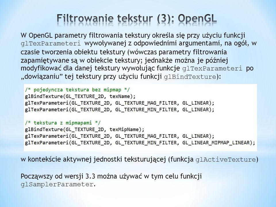 W OpenGL parametry filtrowania tekstury określa się przy użyciu funkcji glTexParameteri wywoływanej z odpowiednimi argumentami, na ogół, w czasie twor