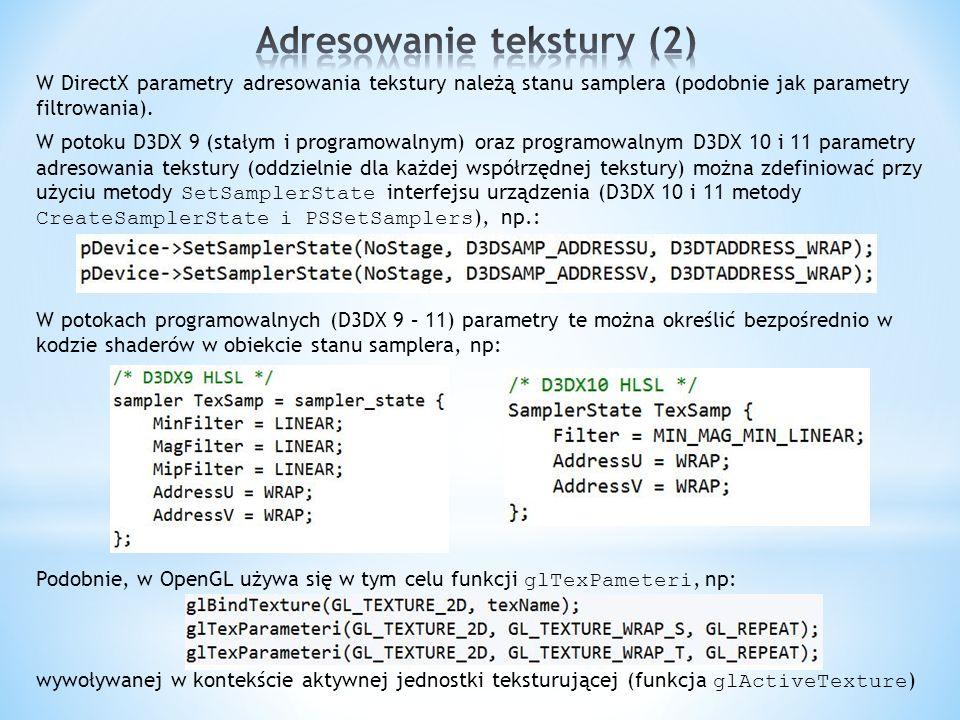 W DirectX parametry adresowania tekstury należą stanu samplera (podobnie jak parametry filtrowania). W potoku D3DX 9 (stałym i programowalnym) oraz pr