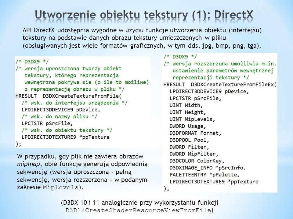 API DirectX udostępnia wygodne w użyciu funkcje utworzenia obiektu (interfejsu) tekstury na podstawie danych obrazu tekstury umieszczonych w pliku (ob