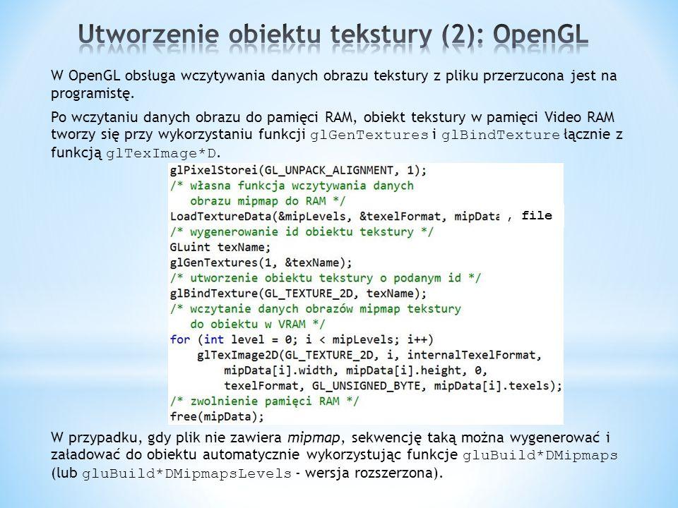 W OpenGL obsługa wczytywania danych obrazu tekstury z pliku przerzucona jest na programistę. Po wczytaniu danych obrazu do pamięci RAM, obiekt tekstur