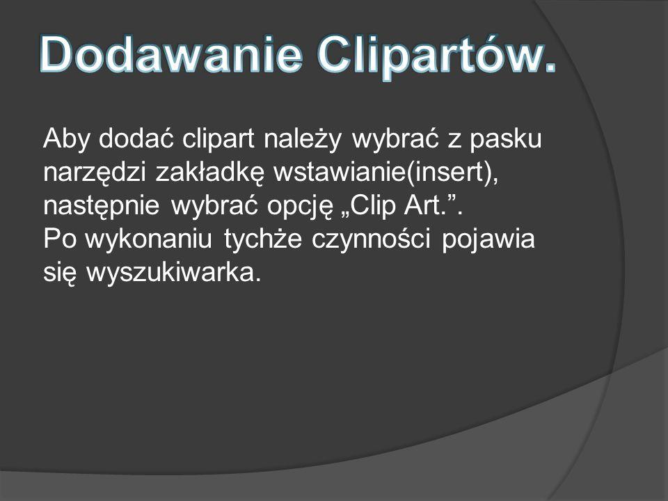 Aby dodać clipart należy wybrać z pasku narzędzi zakładkę wstawianie(insert), następnie wybrać opcję Clip Art..