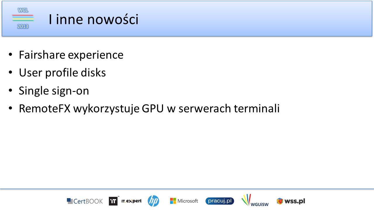 Fairshare experience User profile disks Single sign-on RemoteFX wykorzystuje GPU w serwerach terminali I inne nowości