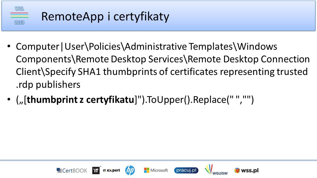 Computer|User\Policies\Administrative Templates\Windows Components\Remote Desktop Services\Remote Desktop Connection Client\Specify SHA1 thumbprints of certificates representing trusted.rdp publishers ([thumbprint z certyfikatu] ).ToUpper().Replace( , ) RemoteApp i certyfikaty