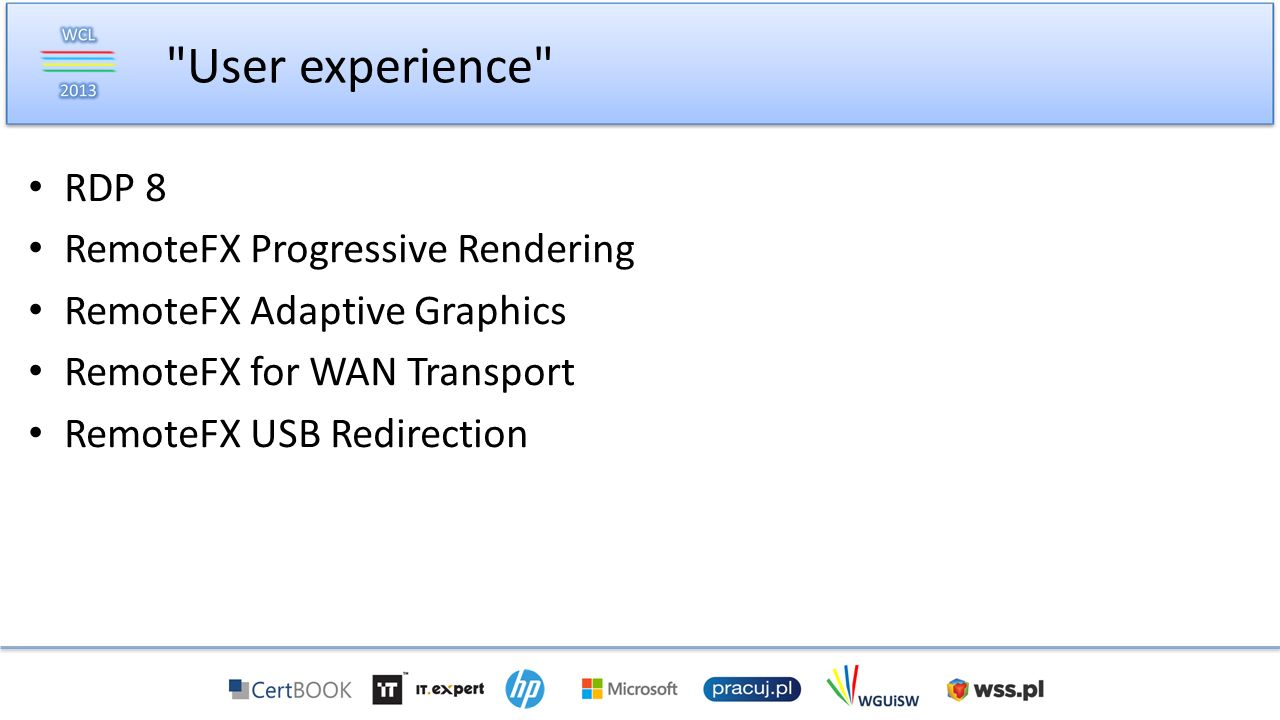 RDP 8 RemoteFX Progressive Rendering RemoteFX Adaptive Graphics RemoteFX for WAN Transport RemoteFX USB Redirection User experience