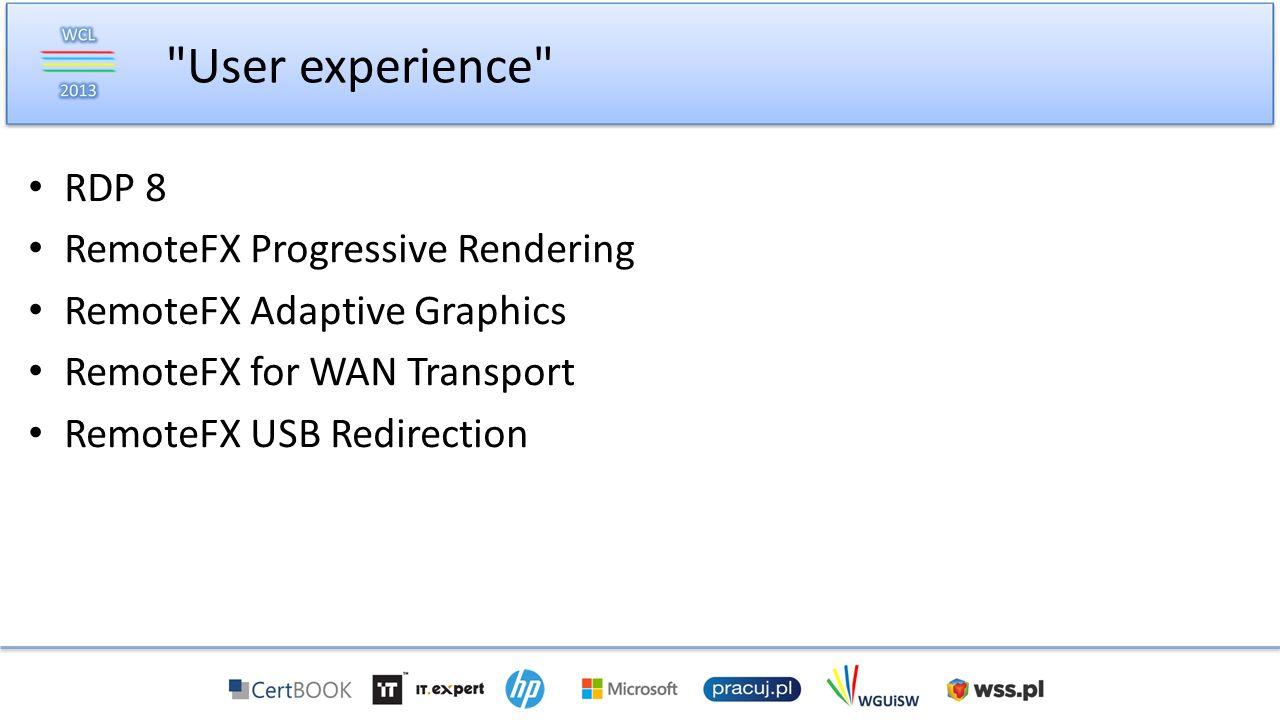 RDP 8 RemoteFX Progressive Rendering RemoteFX Adaptive Graphics RemoteFX for WAN Transport RemoteFX USB Redirection