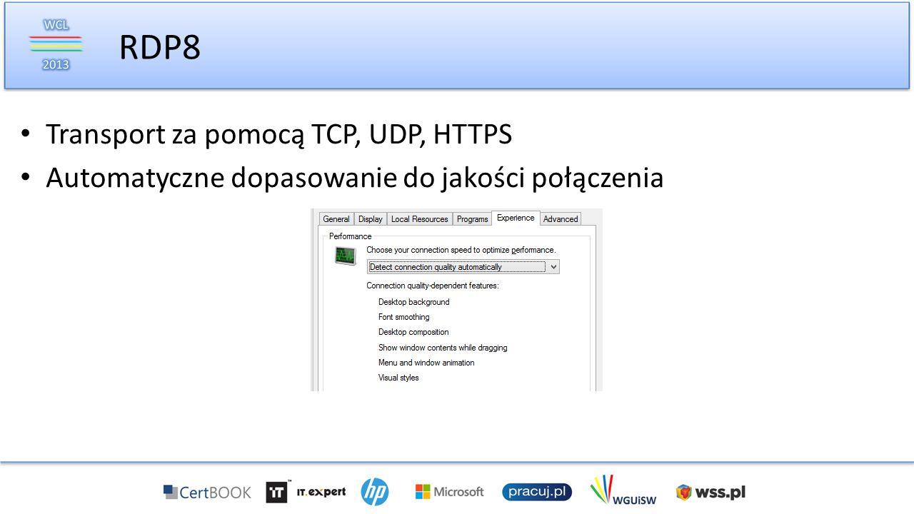 Transport za pomocą TCP, UDP, HTTPS Automatyczne dopasowanie do jakości połączenia RDP8