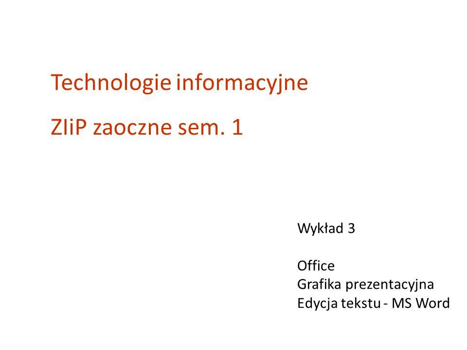 Wykład 3 Office Grafika prezentacyjna Edycja tekstu - MS Word Technologie informacyjne ZIiP zaoczne sem. 1