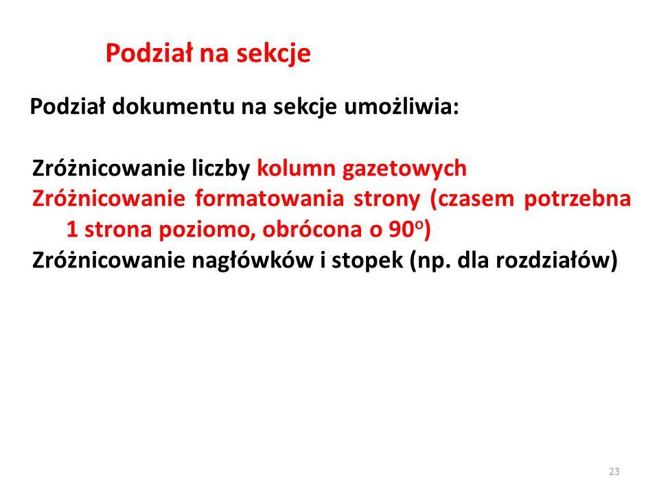 Podział na sekcje Podział dokumentu na sekcje umożliwia: Zróżnicowanie liczby kolumn gazetowych Zróżnicowanie formatowania strony (czasem potrzebna 1