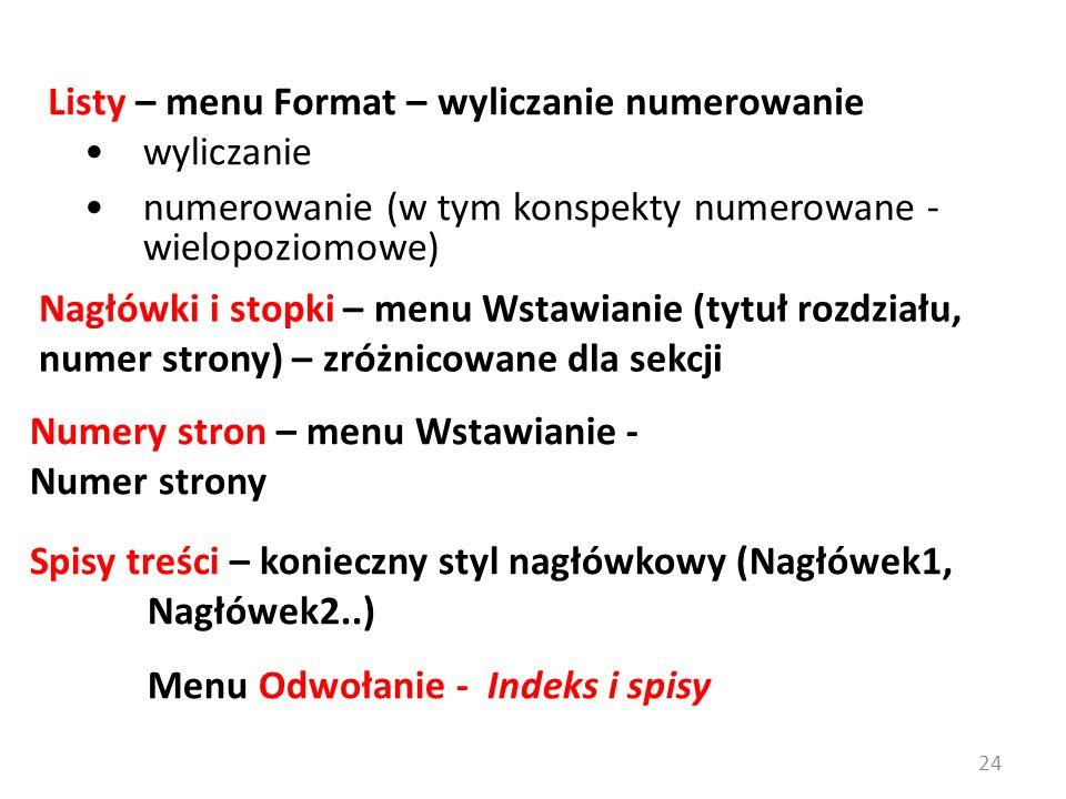wyliczanie numerowanie (w tym konspekty numerowane - wielopoziomowe) Listy – menu Format – wyliczanie numerowanie Numery stron – menu Wstawianie - Num