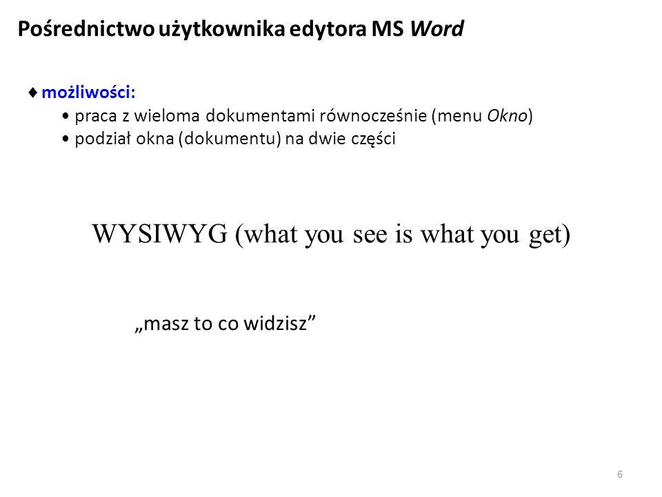 Pośrednictwo użytkownika edytora MS Word możliwości: praca z wieloma dokumentami równocześnie (menu Okno) podział okna (dokumentu) na dwie części WYSI