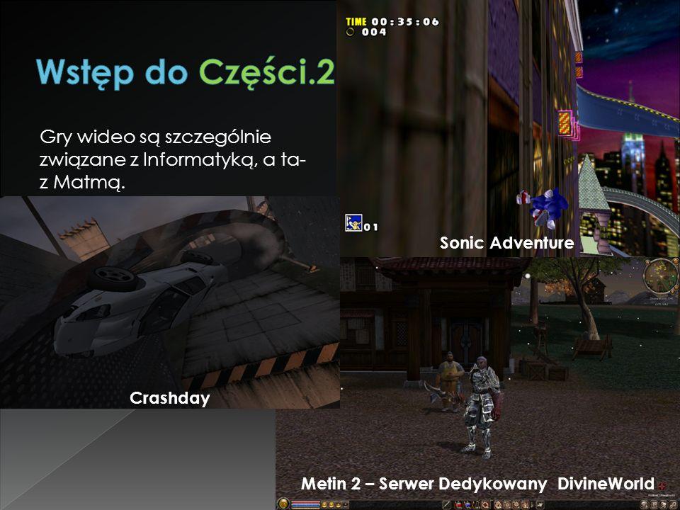Gry wideo są szczególnie związane z Informatyką, a ta- z Matmą. Crashday Sonic Adventure Metin 2 – Serwer Dedykowany DivineWorld