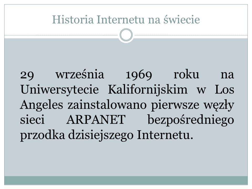 Historia Internetu na świecie 29 września 1969 roku na Uniwersytecie Kalifornijskim w Los Angeles zainstalowano pierwsze węzły sieci ARPANET bezpośred