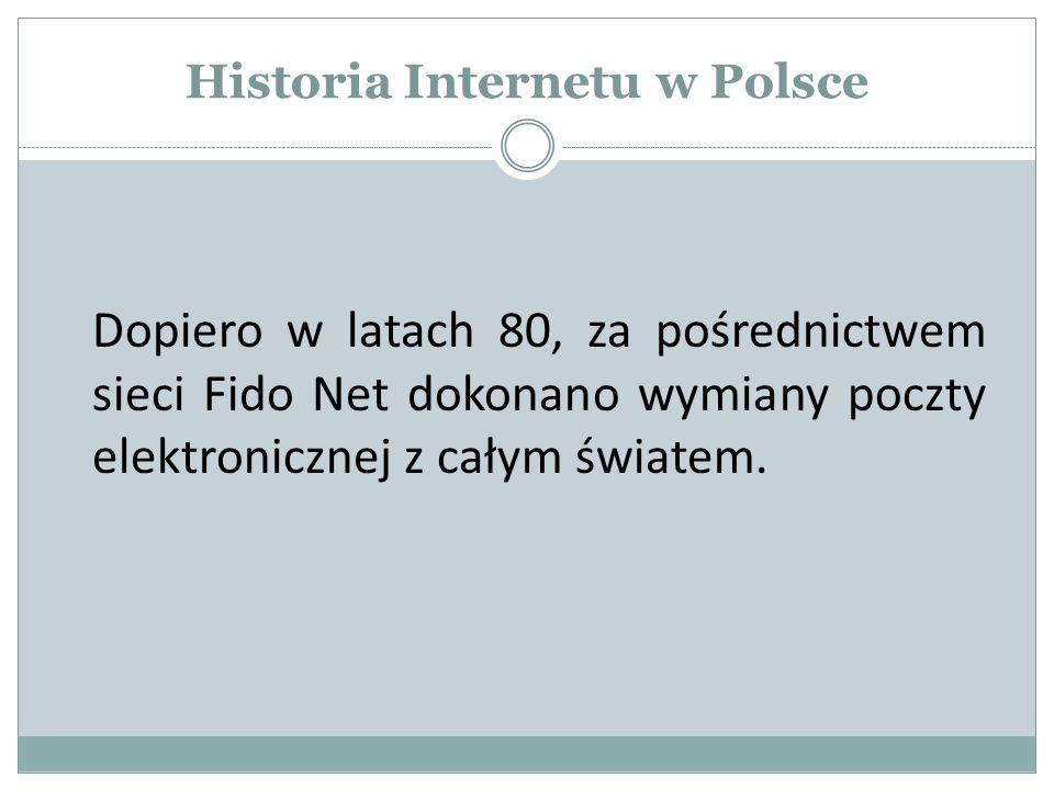 Historia Internetu w Polsce Dopiero w latach 80, za pośrednictwem sieci Fido Net dokonano wymiany poczty elektronicznej z całym światem.