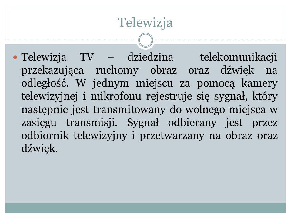 Telewizja Telewizja TV – dziedzina telekomunikacji przekazująca ruchomy obraz oraz dźwięk na odległość. W jednym miejscu za pomocą kamery telewizyjnej