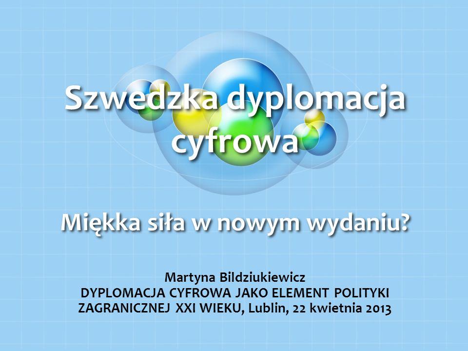 Szwedzka dyplomacja cyfrowa Miękka siła w nowym wydaniu? Martyna Bildziukiewicz DYPLOMACJA CYFROWA JAKO ELEMENT POLITYKI ZAGRANICZNEJ XXI WIEKU, Lubli