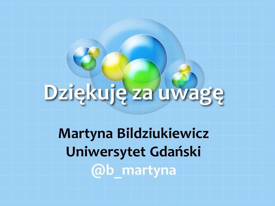 Dziękuję za uwagę Dziękuję za uwagę Martyna Bildziukiewicz Uniwersytet Gdański @b_martyna