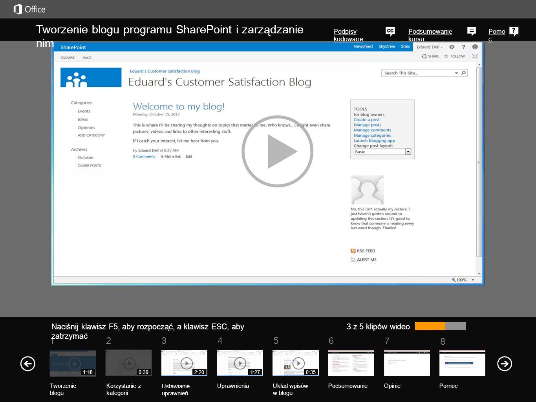 5 7 61234 Podsumowanie kursu 8 Pomo c Tworzenie blogu programu SharePoint i zarządzanie nim Podpisy kodowane Naciśnij klawisz F5, aby rozpocząć, a kla