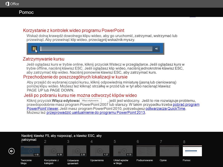 Pomoc Podsumowanie kursu Naciśnij klawisz F5, aby rozpocząć, a klawisz ESC, aby zatrzymać PodsumowanieOpinie Pomoc 5 7 61 234 8 1:18 Tworzenie blogu 0