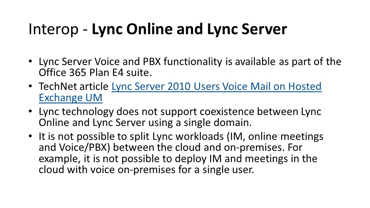 Interop - Lync Online and Lync Server Lync Server Voice and PBX functionality is available as part of the Office 365 Plan E4 suite. TechNet article Ly