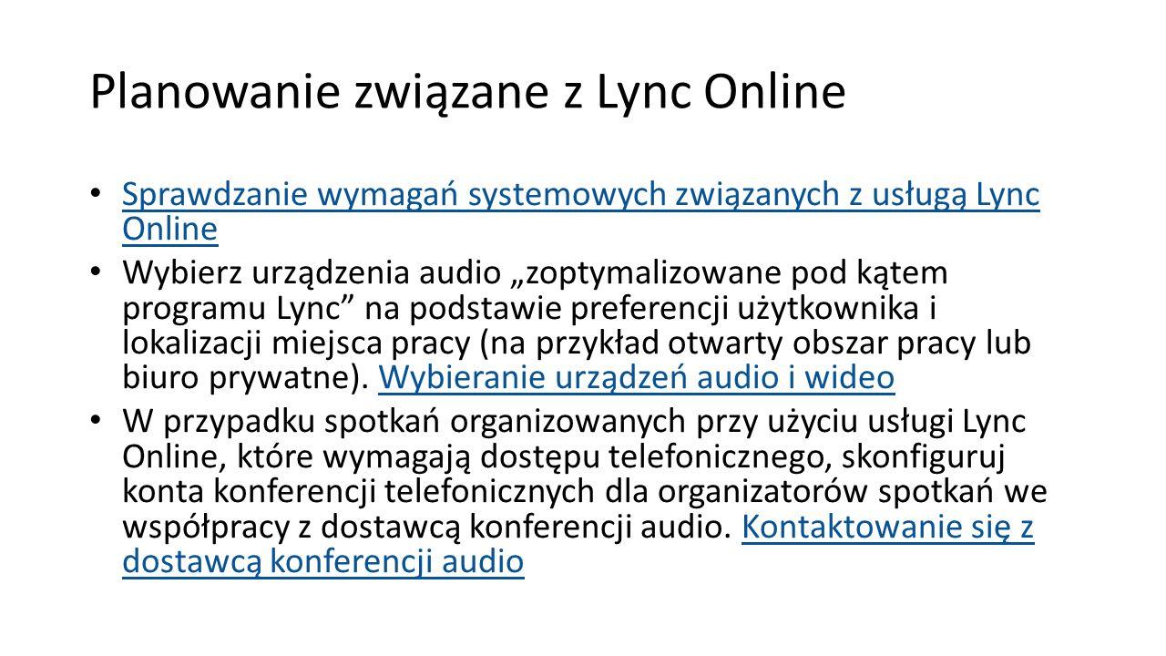 Planowanie związane z Lync Online Sprawdzanie wymagań systemowych związanych z usługą Lync Online Sprawdzanie wymagań systemowych związanych z usługą