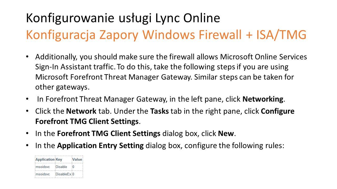 Konfigurowanie usługi Lync Online Konfiguracja Zapory Windows Firewall + ISA/TMG Additionally, you should make sure the firewall allows Microsoft Onli