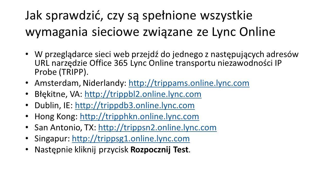 Jak sprawdzić, czy są spełnione wszystkie wymagania sieciowe związane ze Lync Online W przeglądarce sieci web przejdź do jednego z następujących adres