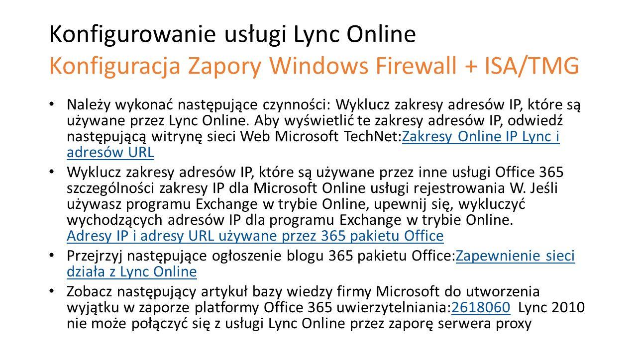 Konfigurowanie usługi Lync Online Konfiguracja Zapory Windows Firewall + ISA/TMG Należy wykonać następujące czynności: Wyklucz zakresy adresów IP, któ