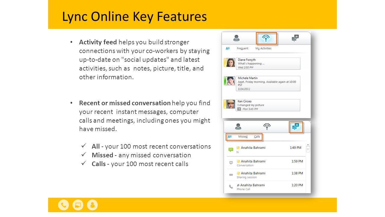 Lync Online Key Features Instant messaging provides easy communication with colleagues or contacts outside your organization.