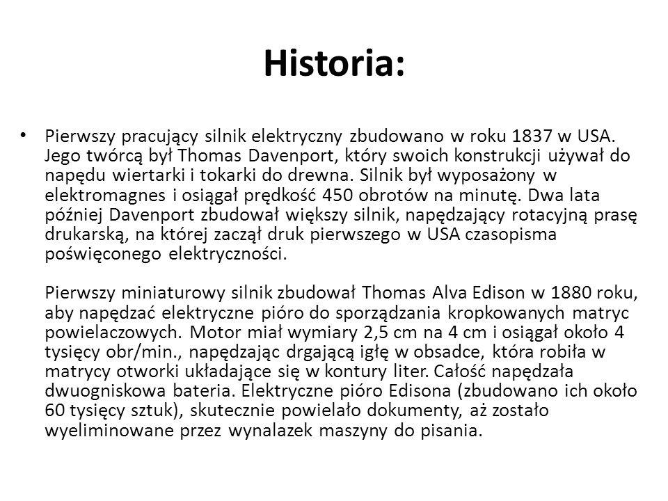 Historia: Pierwszy pracujący silnik elektryczny zbudowano w roku 1837 w USA. Jego twórcą był Thomas Davenport, który swoich konstrukcji używał do napę