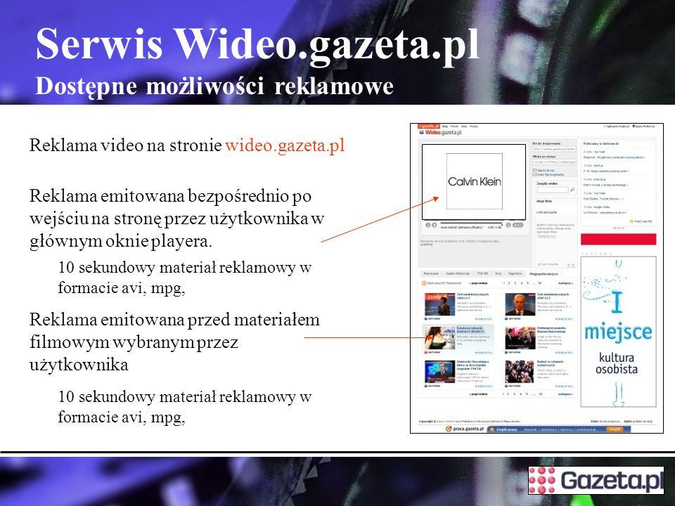 Reklama video na stronie wideo.gazeta.pl Serwis Wideo.gazeta.pl Dostępne możliwości reklamowe Reklama emitowana przed materiałem filmowym wybranym przez użytkownika Reklama emitowana bezpośrednio po wejściu na stronę przez użytkownika w głównym oknie playera.