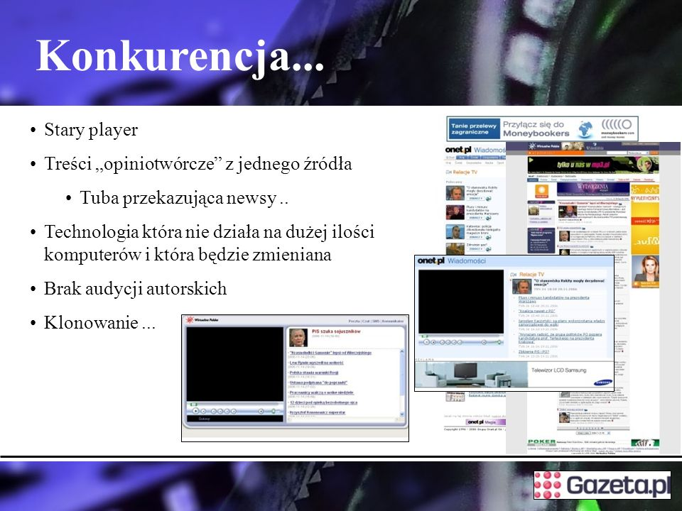 Konkurencja...Stary player Treści opiniotwórcze z jednego źródła Tuba przekazująca newsy..