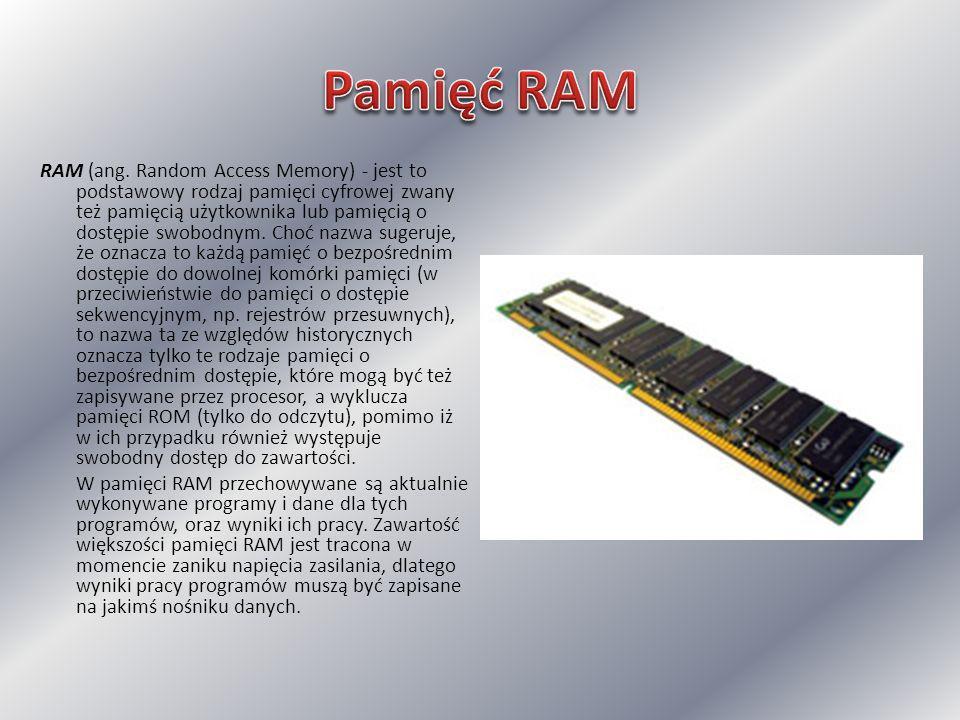 RAM (ang. Random Access Memory) - jest to podstawowy rodzaj pamięci cyfrowej zwany też pamięcią użytkownika lub pamięcią o dostępie swobodnym. Choć na