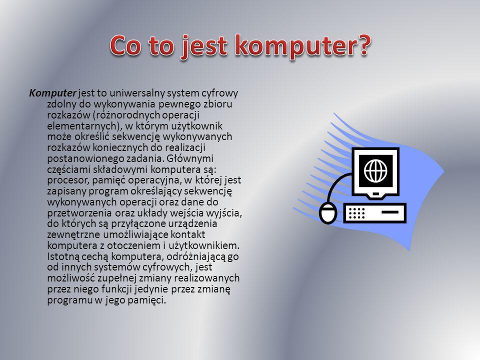 Komputer jest to uniwersalny system cyfrowy zdolny do wykonywania pewnego zbioru rozkazów (różnorodnych operacji elementarnych), w którym użytkownik może określić sekwencję wykonywanych rozkazów koniecznych do realizacji postanowionego zadania.