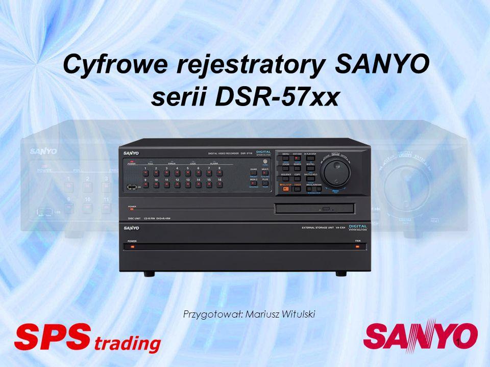 1 Cyfrowe rejestratory SANYO serii DSR-57xx Przygotował: Mariusz Witulski