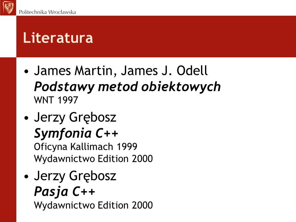 Literatura James Martin, James J. Odell Podstawy metod obiektowych WNT 1997 Jerzy Grębosz Symfonia C++ Oficyna Kallimach 1999 Wydawnictwo Edition 2000