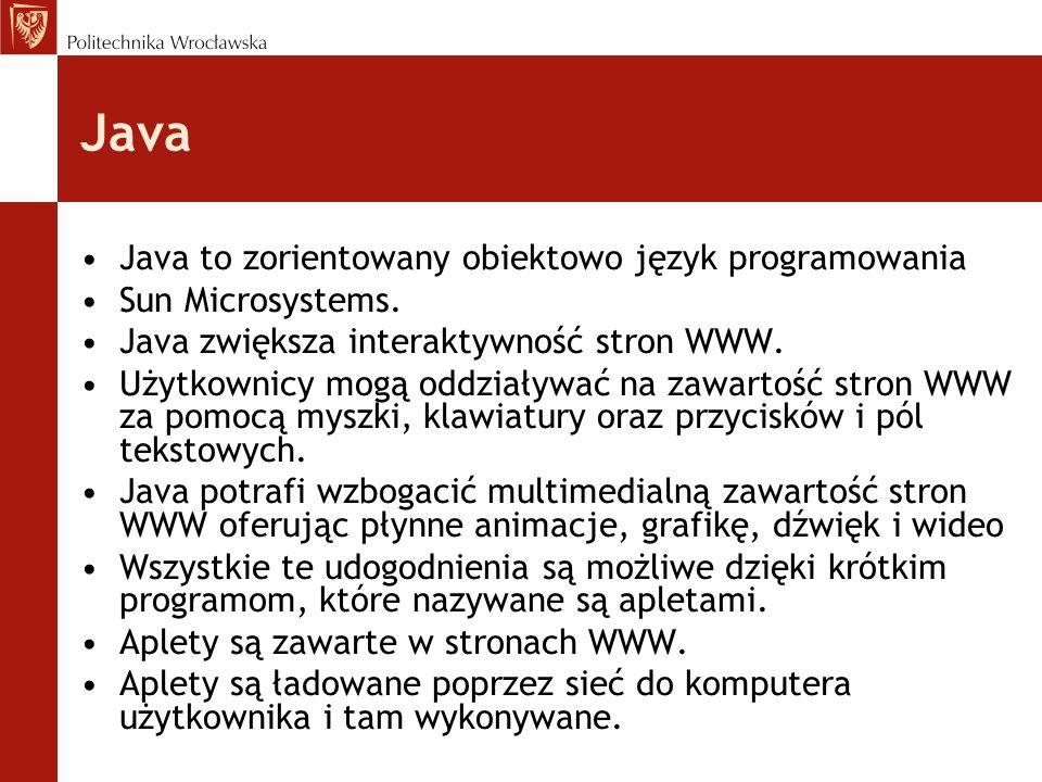 Java Java to zorientowany obiektowo język programowania Sun Microsystems. Java zwiększa interaktywność stron WWW. Użytkownicy mogą oddziaływać na zawa