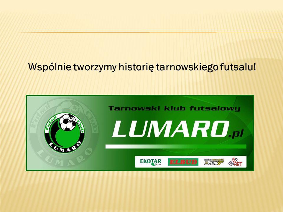 Wspólnie tworzymy historię tarnowskiego futsalu!