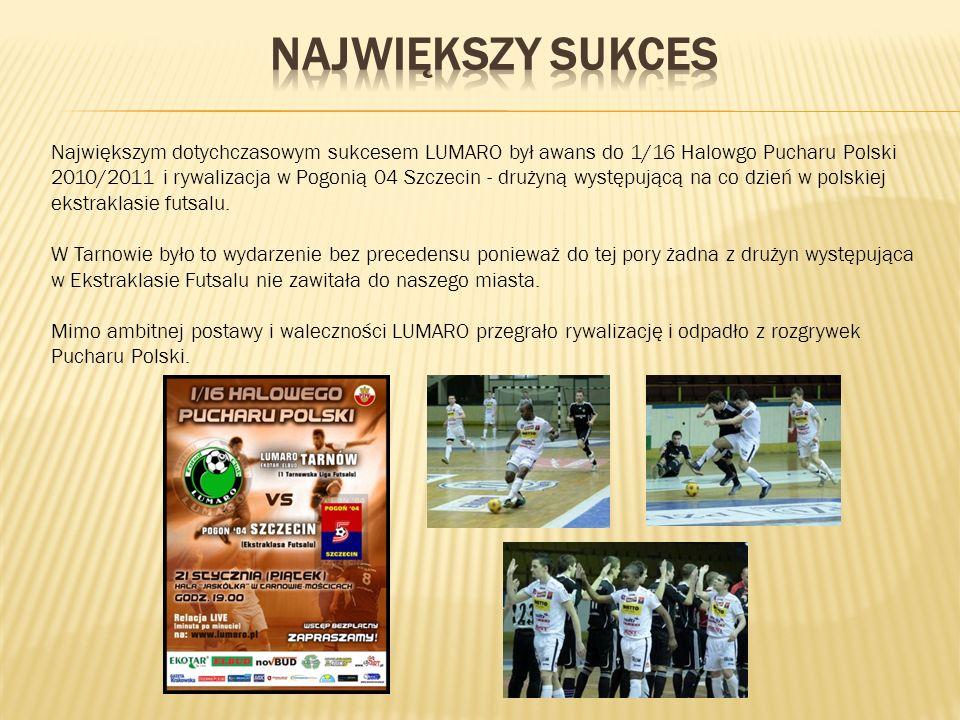 Największym dotychczasowym sukcesem LUMARO był awans do 1/16 Halowgo Pucharu Polski 2010/2011 i rywalizacja w Pogonią 04 Szczecin - drużyną występującą na co dzień w polskiej ekstraklasie futsalu.