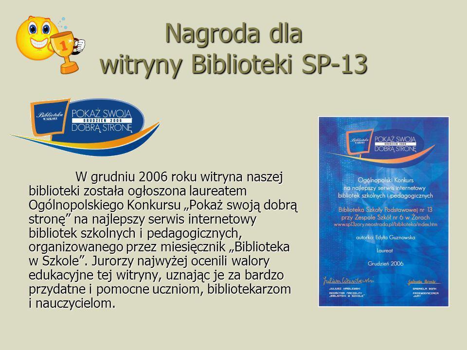 Nagroda dla witryny Biblioteki SP-13 W grudniu 2006 roku witryna naszej biblioteki została ogłoszona laureatem Ogólnopolskiego Konkursu Pokaż swoją do
