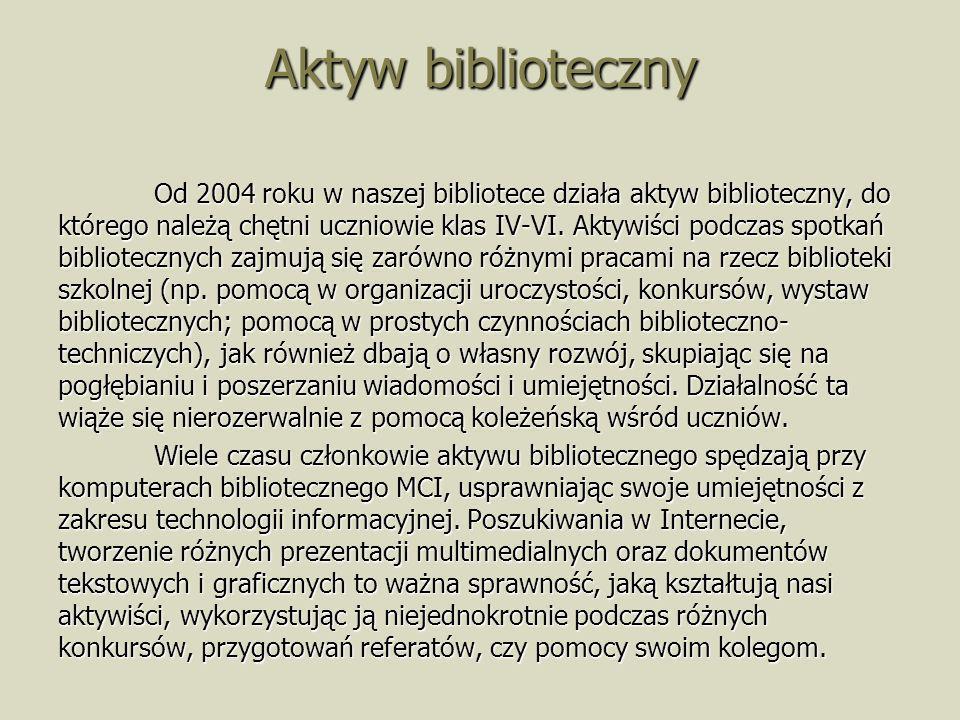 Aktyw biblioteczny Od 2004 roku w naszej bibliotece działa aktyw biblioteczny, do którego należą chętni uczniowie klas IV-VI. Aktywiści podczas spotka