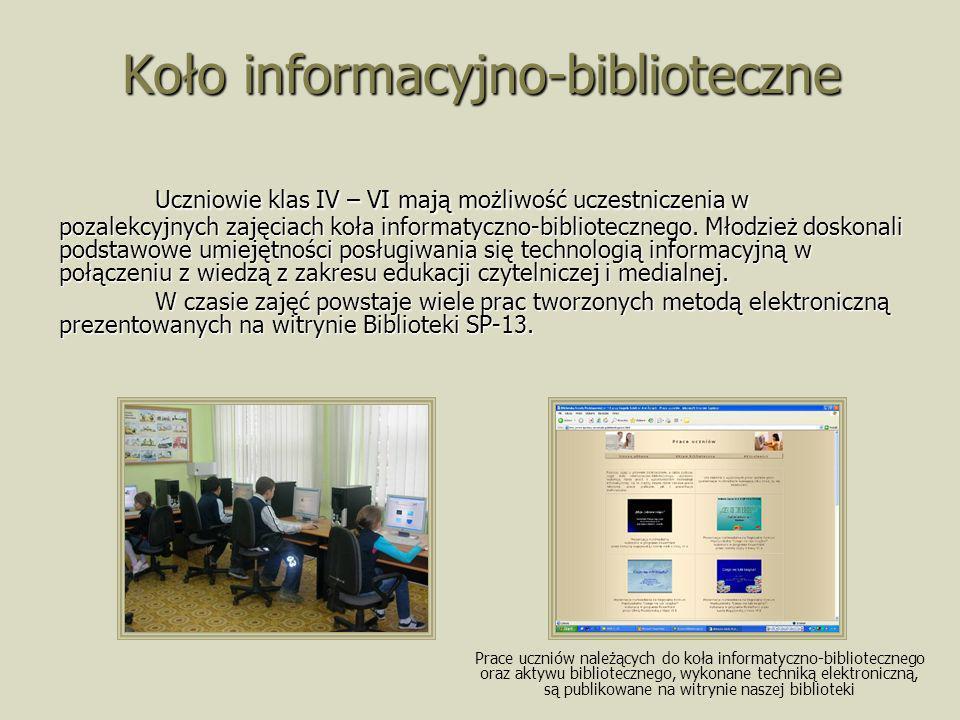 Koło informacyjno-biblioteczne Uczniowie klas IV – VI mają możliwość uczestniczenia w pozalekcyjnych zajęciach koła informatyczno-bibliotecznego. Młod