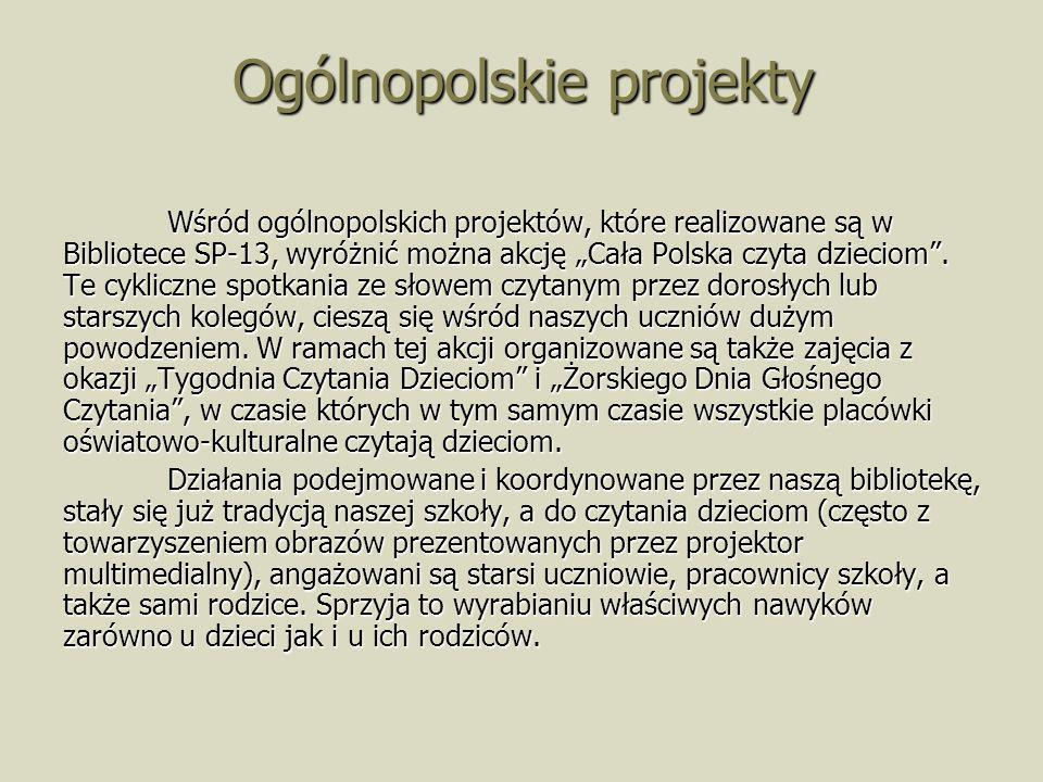 Ogólnopolskie projekty Wśród ogólnopolskich projektów, które realizowane są w Bibliotece SP-13, wyróżnić można akcję Cała Polska czyta dzieciom. Te cy