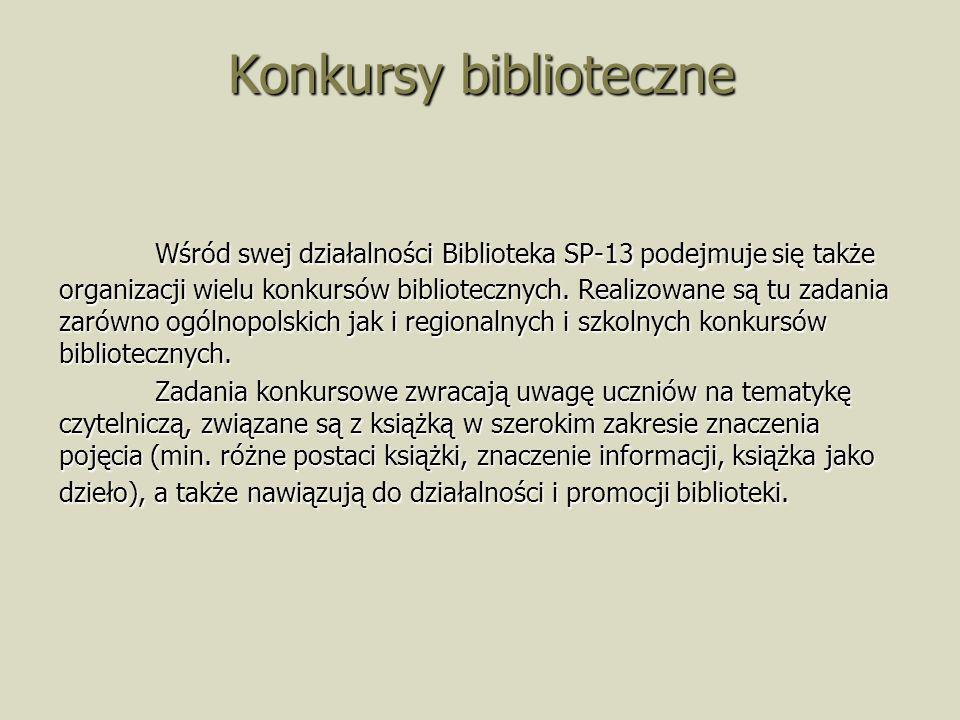 Konkursy biblioteczne Wśród swej działalności Biblioteka SP-13 podejmuje się także organizacji wielu konkursów bibliotecznych. Realizowane są tu zadan