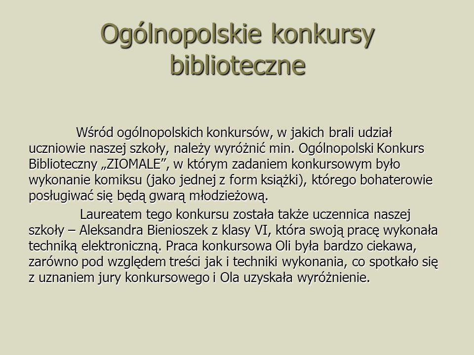 Ogólnopolskie konkursy biblioteczne Wśród ogólnopolskich konkursów, w jakich brali udział uczniowie naszej szkoły, należy wyróżnić min. Ogólnopolski K