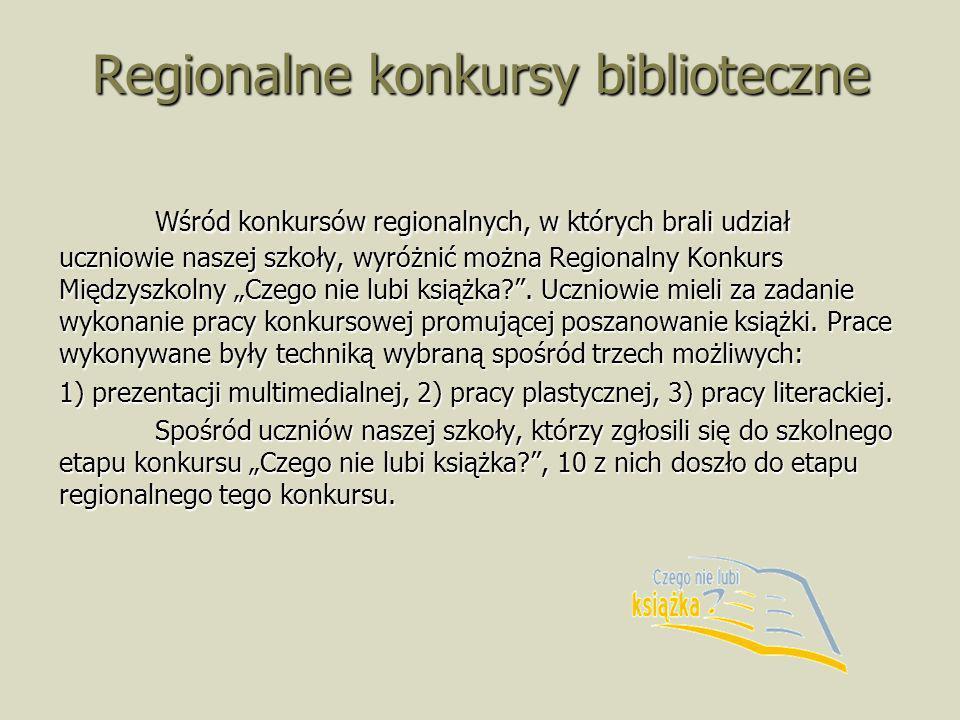 Regionalne konkursy biblioteczne Wśród konkursów regionalnych, w których brali udział uczniowie naszej szkoły, wyróżnić można Regionalny Konkurs Międz