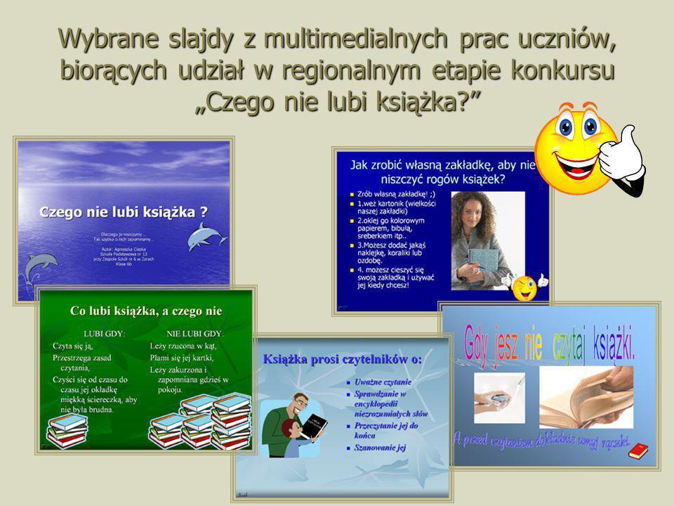 Wybrane slajdy z multimedialnych prac uczniów, biorących udział w regionalnym etapie konkursu Czego nie lubi książka?