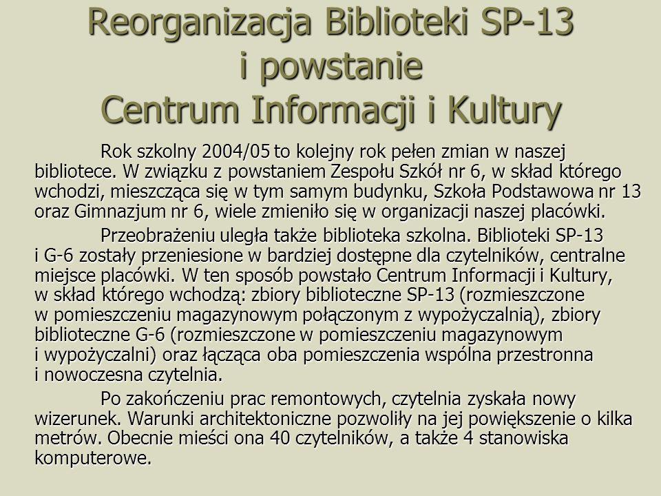 Reorganizacja Biblioteki SP-13 i powstanie Centrum Informacji i Kultury Rok szkolny 2004/05 to kolejny rok pełen zmian w naszej bibliotece. W związku
