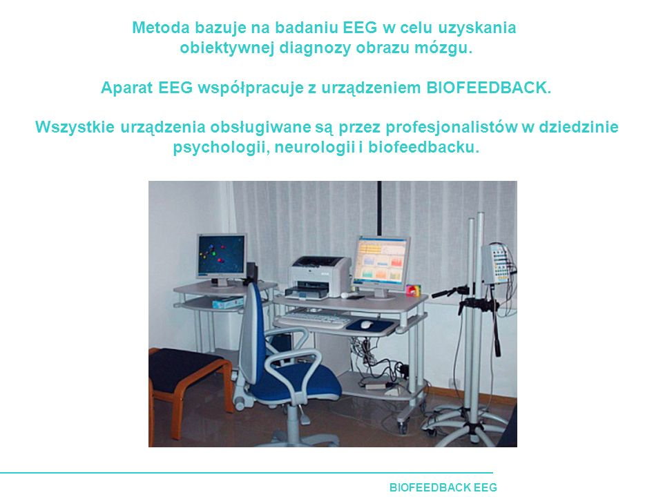BIOFEEDBACK EEG Metoda bazuje na badaniu EEG w celu uzyskania obiektywnej diagnozy obrazu mózgu.